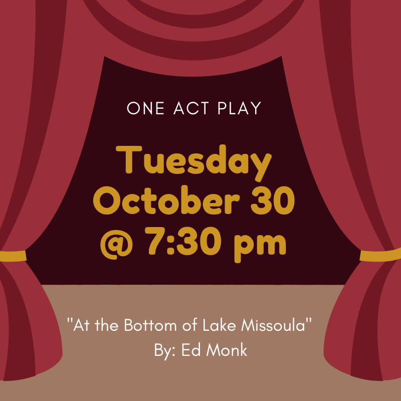 One Act Play, Tuesday October 30 at 7:30pm. The Bottom of Lake Missoula, By Ed Monk